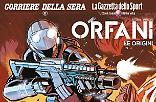 Orfani: le origini, con Corriere e Gazzetta!