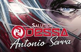 Saluti da Odessa: Antonio Serra