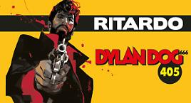 Dylan Dog 405 in ritardo!